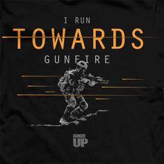 I Run Towards Gunfire T-Shirt- Ranger Up Military Men's Black Tee Shirt
