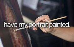 have my portrait painted #bucketlist