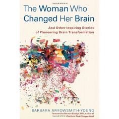 Barbara Arrowsmith Young was born with terrible brain deficits. She developed her own excercises to sharpen her mind, putting neuroplasticity into action long before anyone believed it was possible.
