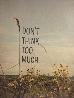 don't think too much! quotes & citazioni www.ireneccloset.com