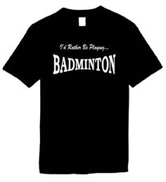 Mens Funny T-Shirts Size 3X (I'D RATHER BE PLAYING BADMINTON) Humorous Slogans Comical Sayings Shirt; Great Gift Ideas for Adults  Men's  Women  Unisex  Boys  Youth  and Teens  Collectible Tees LOL Novelty Shirts ...