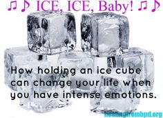 How putting space between a thought/impulse/feeling and any action you take - and holding an ice cube - can help reduce suffering in BPD.