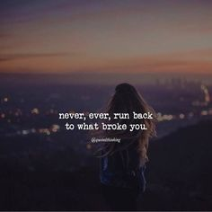 Positive Quotes : QUOTATION – Image : Quotes Of the day – Description Never ever run back to what broke you. Sharing is Power – Don't forget to share this quote ! Hurt Quotes, Quotes To Live By, Me Quotes, Motivational Quotes, Inspirational Quotes, Back To Reality Quotes, Qoutes, Attitude Quotes, Daily Quotes