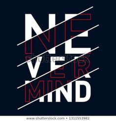 Never Mind Typography Tshirt Graphics Vectors Stock Vector (Royalty Free) Egal Typografie T-Shirt Grafik Vektoren Stock Vector (Royalty Free) 1311553982 - egal Typografie, T-Shirt Grafiken, Type Posters, Graphic Design Posters, Graphic Design Typography, Japanese Typography, Poster Designs, Poster Design Inspiration, Typography Inspiration, Journal Inspiration, Lettering