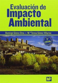 Evaluación de impacto ambiental / Domingo Gómez Orea, Mª Teresa Gómez Villarino