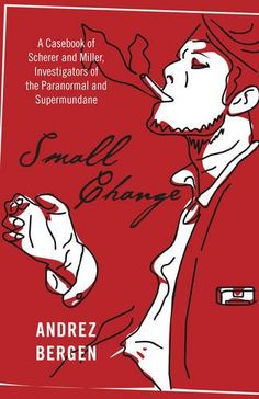 Buy Small Change: A Casebook of Scherer and Miller, Investigators of the Paranormal and Supermundane by Andrez Bergen and Read this Book on Kobo's Free Apps. Discover Kobo's Vast Collection of Ebooks and Audiobooks Today - Over 4 Million Titles! Small Changes, Bergen, Paranormal, My Books, Audiobooks, Novels, Fiction, This Book, Occult Books