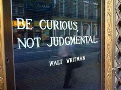 Walt Whitman Quote: Be Curious, Not Judgmental - another inspirational thought for you to enjoy and think about while you go about your day! Words Quotes, Me Quotes, Motivational Quotes, Inspirational Quotes, Sayings, Daily Quotes, Positive Quotes, Wisdom Quotes, Qoutes