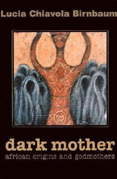 Dark Mother: African Origins and Godmothers