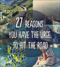 27 Reasons You Have The Urge To Hit The Road: My life.