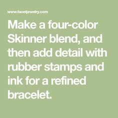 Make a four-color Skinner blend, and then add detail with rubber stamps and ink for a refined bracelet.