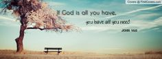 If God is all you have, you have all you need. Visit and Like my page: https://www.facebook.com/heavenboundblog4u?fref=ts