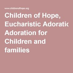 Children of Hope, Eucharistic Adoration for Children and families