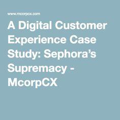 A Digital Customer Experience Case Study: Sephora's Supremacy - McorpCX