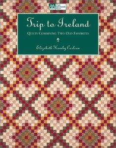 Trip to Ireland: Combining Two Old Favorites by Elizabeth Hamby Carlson Quilt Making, Ireland, Quilts, Sewing, Books, How To Make, Amazon, Ideas, Scrappy Quilts