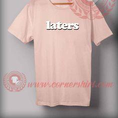 Laters T shirt //Price: $14.50//     #sweatshirt