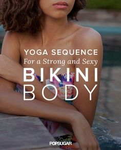 Sure, yoga is great for calming the mind, but this ancient practice can also give you a strong body to boot! Get psyched for beach — or naked — time with these 12 challenging poses that will tone your butt, thighs, abs, and upper body.