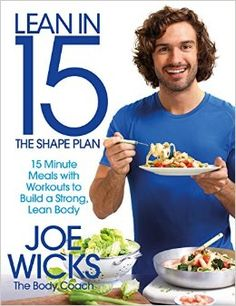 Lean in 15 - The Shape Plan: 15 Minute Meals With Workouts to Build a Strong, Lean Body Paperback – 16 Jun 2016 by Joe Wicks (Author) Joe Wicks Lean In 15, Joe Wicks The Body Coach, It Pdf, 15 Minute Workout, 15 Minute Meals, Pineapple Salsa, Thing 1, Lean Body, Strong Body
