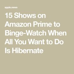 15 Shows on Amazon Prime to Binge-Watch When All You Want to Do Is Hibernate Amazon Prime Movies, Amazon Prime Shows, Netflix Account, That's Entertainment, Goals, Watch, Night, Reading, Music