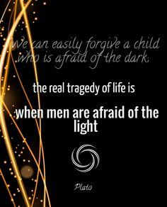 We can easily #forgive a #child who is afraid of the #dark; the real tragedy of #life is when men are afraid of the #light