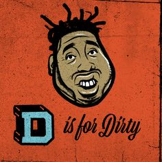 D is for Dirty