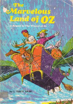 The Marvelous Land of Oz: A Sequel to The Wizard of Oz by L. Frank Baum, illustrated by John R. Neill