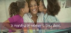 A Handful of Mother's Day Ideas