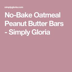 No-Bake Oatmeal Peanut Butter Bars - Simply Gloria