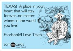 TEXAS! A place in your heart that will stay forever...no matter where in the world you live! Facebook/I Love Texas.