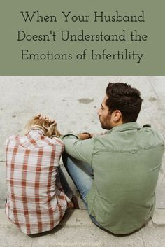 When Your Husband Doesn't Understand the Emotions of Infertility | AmateurNester.com