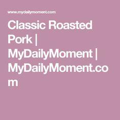 Classic Roasted Pork | MyDailyMoment | MyDailyMoment.com