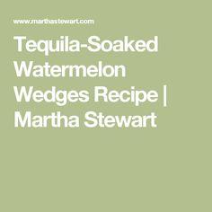 Tequila-Soaked Watermelon Wedges Recipe | Martha Stewart