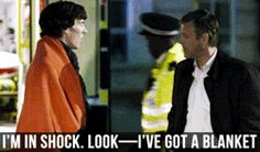 """I'm in shock. Look-I've got a blanket.""-Sherlock 