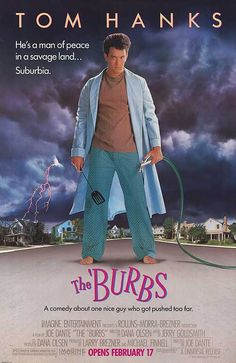 The Burbs (1989) If you haven't seen this movie yet you should. Hilarious.