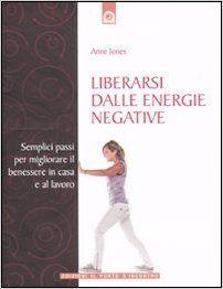 Amazon.it: Liberarsi dalle energie negative. Semplici passi per migliorare il benessere in casa e sul lavoro - Anne Jones, I. Dal Brun - Libri