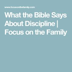 What the Bible Says About Discipline | Focus on the Family