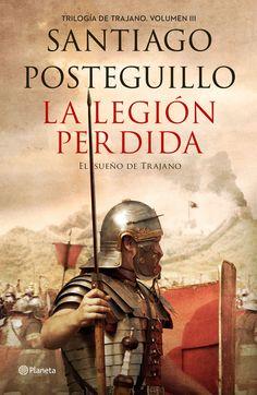 'La legión perdida: el sueño de trajano', de Santiago Posteguillo. El ansiado desenlace de la trilogía de Trajano.
