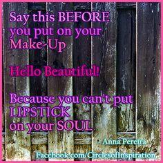 Beauty is inside your soul ... :)