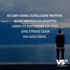 Es gibt keine zufaelligen Treffen. Jeder Mensch in unserem Leben ist entweder ein Test, eine Strafe oder ein Geschenk. - VISUAL STATEMENTS®
