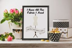I Have All The Fabric I Need Wall Art Printable Quote