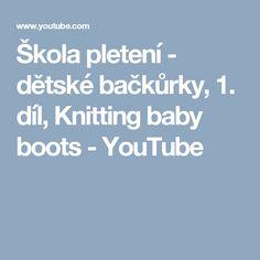 Škola pletení - dětské bačkůrky, 1. díl,  Knitting baby boots - YouTube