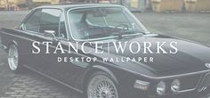 StanceWorks Wallpaper - Christian Heine's BMW E9 3.0 CSi