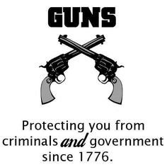 Guns: protecting you from criminals & government since 1776  #2Am