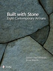 Built With Stone: Eight Contemporary Artisans by Steven Paul Whitsitt and Jesse Marth | A look at the creative, functional and, above all, beautiful works of stone of eight skilled craftsmen.