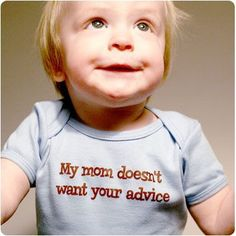 Your Advice Isn't Wanted onesie. I suspect most new mothers need this in bulk, assorted colors!
