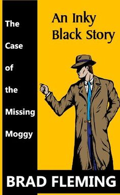 An Inky Black Story-The Case of the Missing Moggy by Brad Fleming, http://www.amazon.com/gp/product/B0097SAB6Y/ref=cm_sw_r_pi_alp_N4Mtqb0X44A2Z