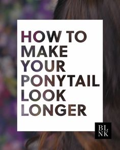 How to Fake a Longer Ponytail. #blinkbeauty