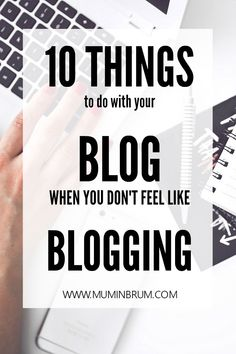 10 things to do with your blog when you don't feel like blogging