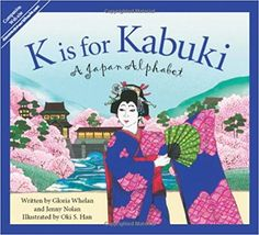K is for Kabuki: A Japan Alphabet (Discover the World): Gloria Whelan, Jennifer Nolan, Oki S. Han: 9781585364442: Amazon.com: Books