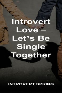 Introvert Love - Let's Be Single Together