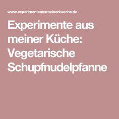 Experimente aus meiner Küche: Vegetarische Schupfnudelpfanne